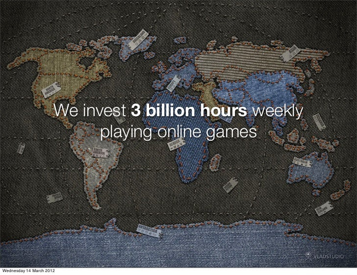 We invest 3 billion hours weekly                            playing online gamesWednesday 14 March 2012