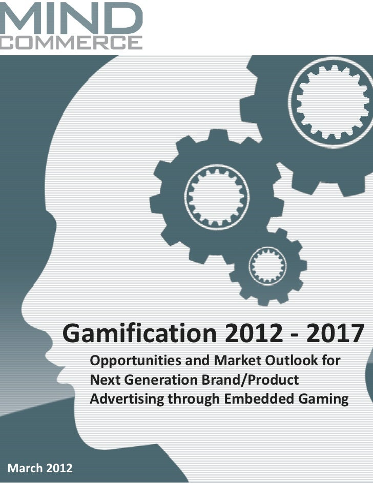 Gamification 2012 - 2017: Opportunities and Market Outlook for Next Generation Brand/Product Advertising through Embedded Gaming