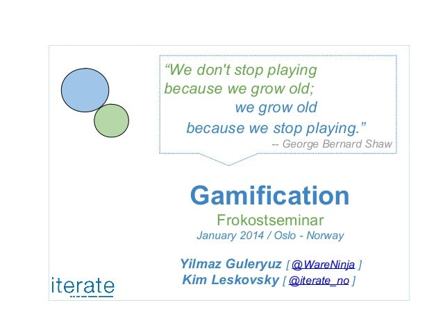 """We don't stop playing because we grow old; we grow old because we stop playing."" -- George Bernard Shaw  Gamification Fro..."