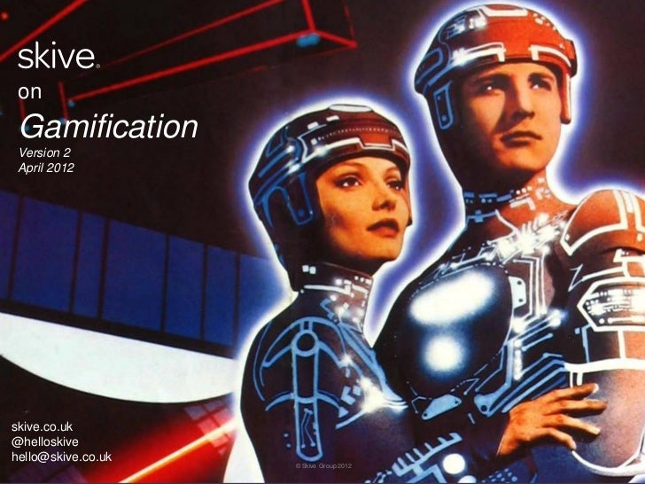on Gamification Version 2 April 2012skive.co.uk@helloskivehello@skive.co.uk                    © Skive Group 2012