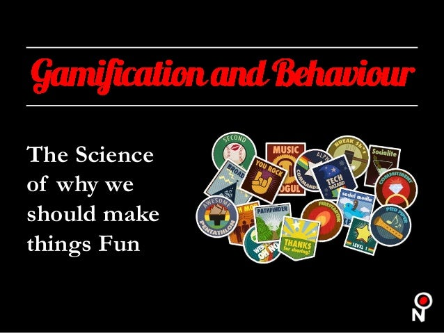 Gamification and Behaviour: The Science of why we should make things Fun
