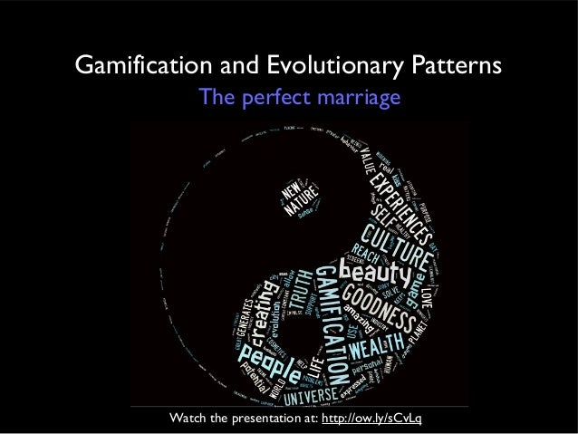 Gamification and Evolutionary Patterns The perfect marriage  Watch the presentation at: http://ow.ly/sCvLq