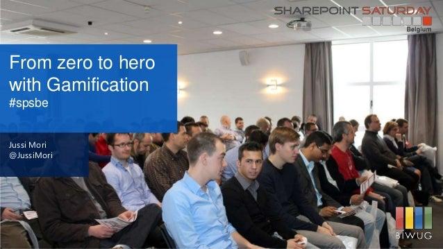 From zero to herowith Gamification#spsbeJussi Mori@JussiMori