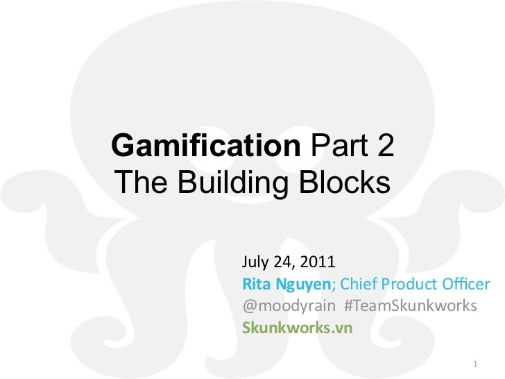 Gamification Part 2The Building Blocks        July24,2011        RitaNguyen;ChiefProductOfficer        @moodyrain#Te...