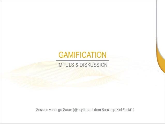 Session von Ingo Sauer (@scytto) auf dem BarcampKiel #bcki14  IMPULS & DISKUSSION  GAMIFICATION