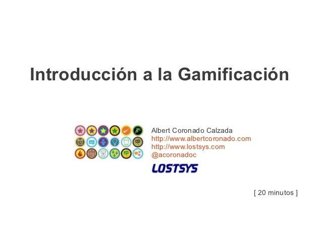 Introducción a la Gamificación              Albert Coronado Calzada              http://www.albertcoronado.com            ...