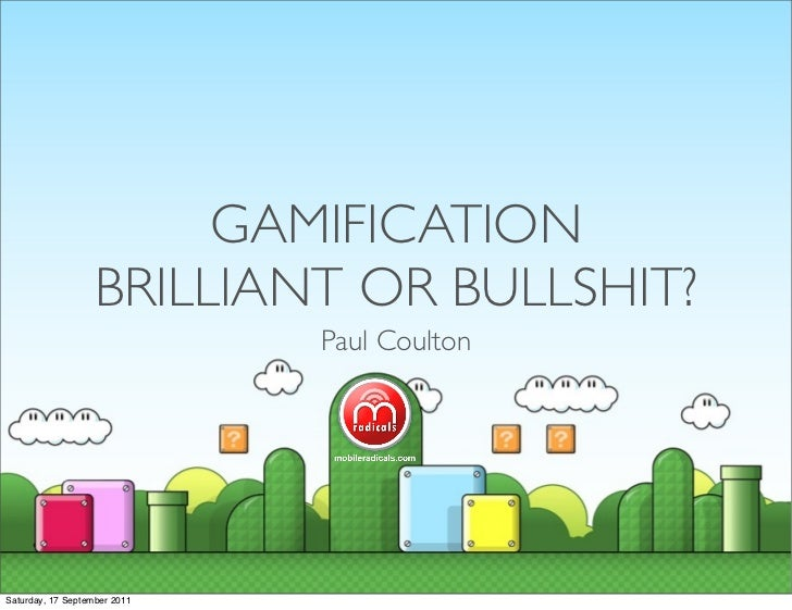 Gamification: Brilliant or Bullshit?