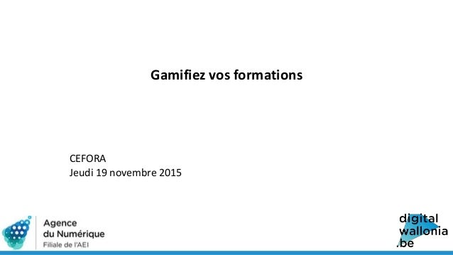 Gamifiez vos formations CEFORA Jeudi 19 novembre 2015