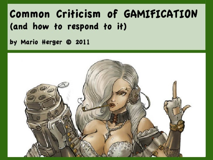 Common Criticism of GAMIFICATION(and how to respond to it)by Mario Herger © 2011