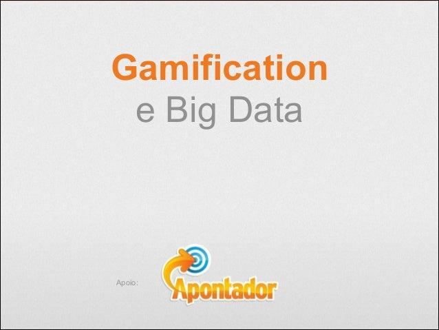 Gamification e Big Data  Apoio: