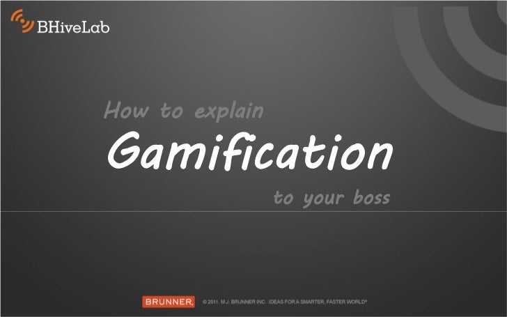 How to explainGamification                 to your boss