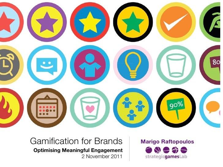 Gamification for Brands            Marigo RaftopoulosOptimising Meaningful Engagement                 2 November 2011