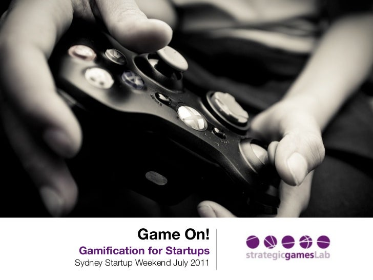 Game On!Gamification for StartupsSydney Startup Weekend July 2011