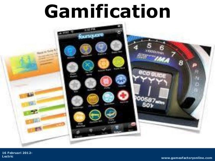 Gamification16 Februari 2012-Lectric                               www.gamesfactoryonline.com