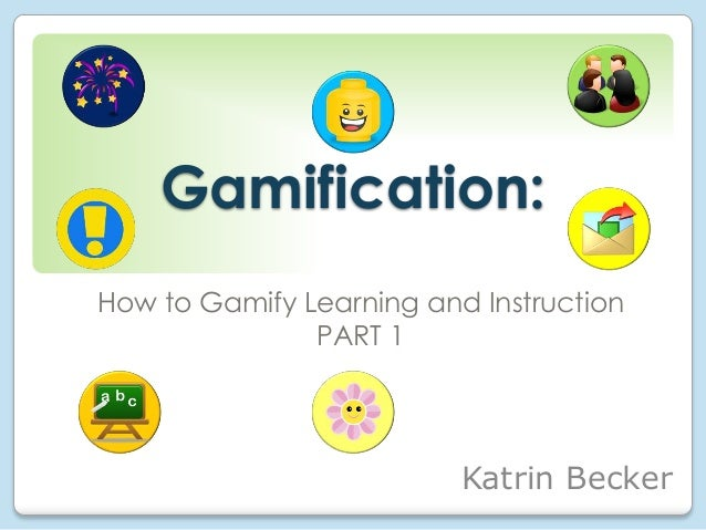 Gamification: How to Gamify Learning and Instruction PART 1  Katrin Becker