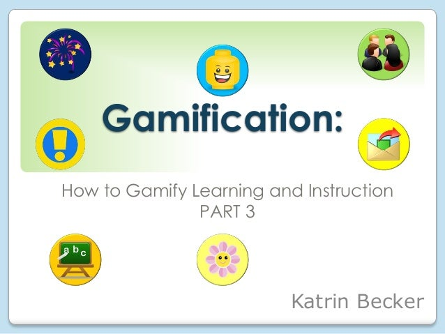 Gamification how to gamify learning and instruction, Part 3 (of 3)
