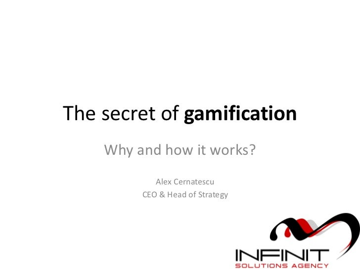 The secret of gamification    Why and how it works?            Alex Cernatescu         CEO & Head of Strategy