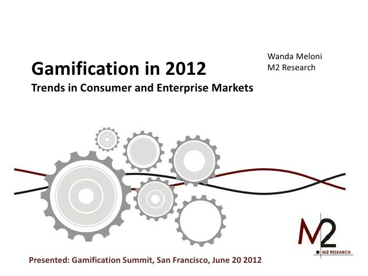 Wanda MeloniGamification in 2012                                          M2 ResearchTrends in Consumer and Enterprise Mar...