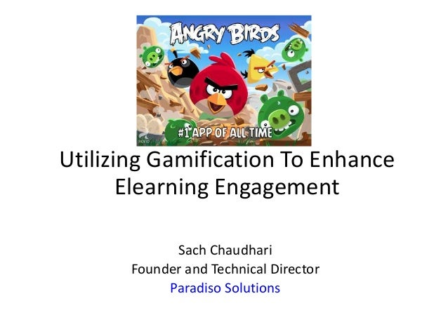 Utilizing Gamification To Enhance Elearning Engagement Sach Chaudhari Founder and Technical Director Paradiso Solutions