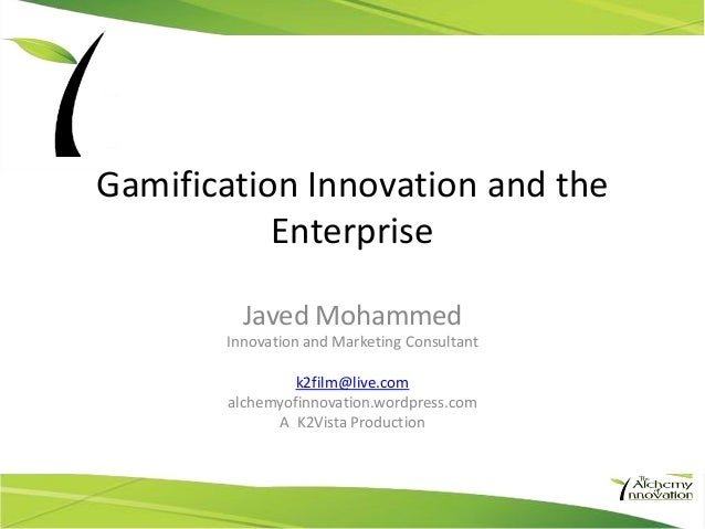 Gamification Innovation and the           Enterprise         Javed Mohammed       Innovation and Marketing Consultant     ...