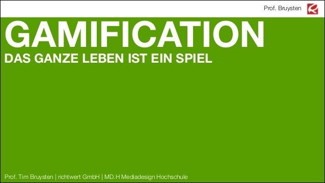 Prof. Bruysten  GAMIFICATION DAS GANZE LEBEN IST EIN SPIEL ! !  Prof. Tim Bruysten | richtwert GmbH |MD.H Mediadesign Hoc...