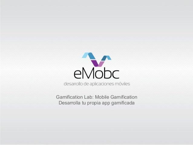 Gamification Lab: Applifica y gamifica apps con eMobc