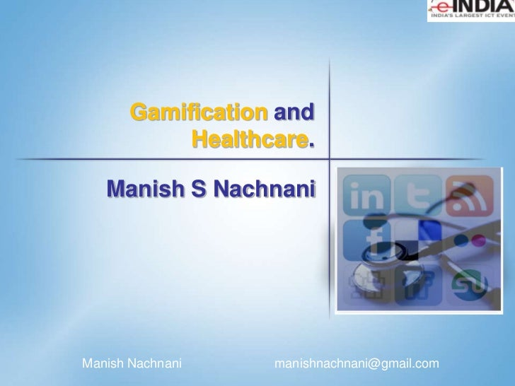 Gamification and            Healthcare.   Manish S NachnaniManish Nachnani       manishnachnani@gmail.com                  1