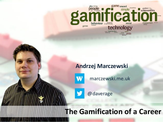 Andrzej Marczewskimarczewski.me.uk@daverageThe Gamification of a Career