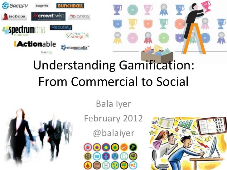 Understanding Gamification: From Commercial to Social          Bala Iyer        February 2012          @balaiyer          ...