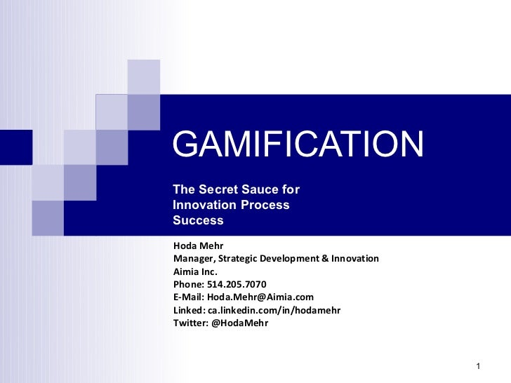 GAMIFICATIONThe Secret Sauce forInnovation ProcessSuccessHoda MehrManager, Strategic Development & InnovationAimia Inc.Pho...