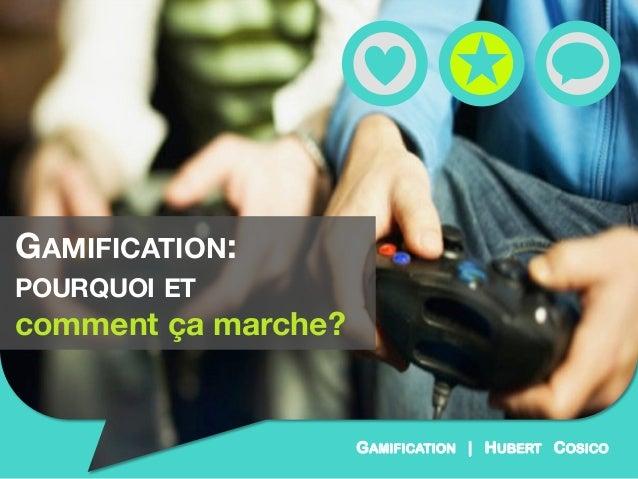 GAMIFICATION:          POURQUOI ETcomment ça marche?                      GAMIFICATION | HUBERT COSICO