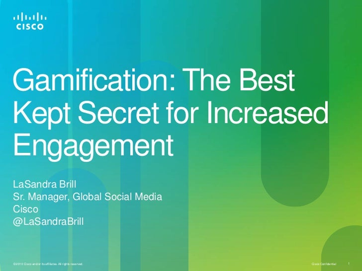 Gamification: The BestKept Secret for IncreasedEngagementLaSandra BrillSr. Manager, Global Social MediaCisco@LaSandraBrill...