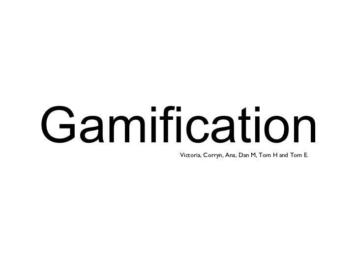 Gamification Victoria, Corryn, Ana, Dan M, Tom H and Tom E.