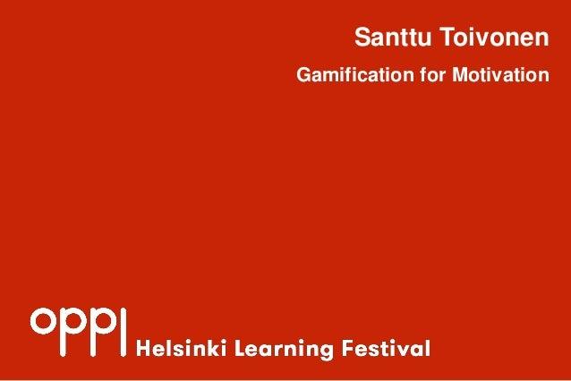 Santtu Toivonen Gamification for Motivation