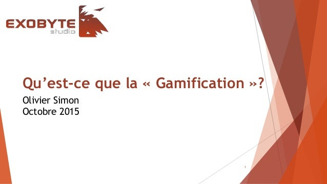 Qu'est-ce que la « Gamification »? 1 Olivier Simon Octobre 2015