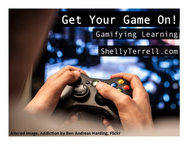 Altered	   image,	   Addic.on	   by	   Ben	   Andreas	   Harding,	   Flickr	    Get Your Game On! Gamifying Learning Shell...