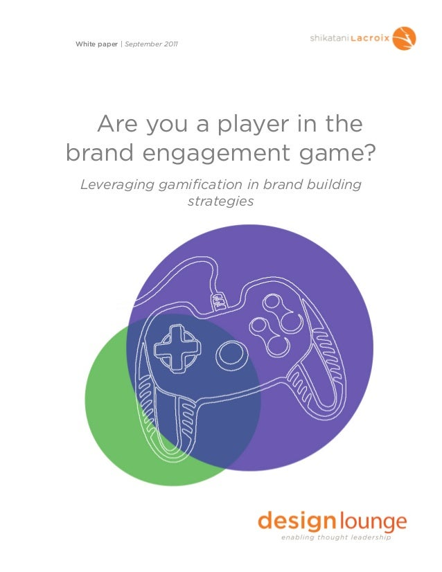 Are you a player in thebrand engagement game?Leveraging gamification in brand buildingstrategiesWhite paper | September 2011