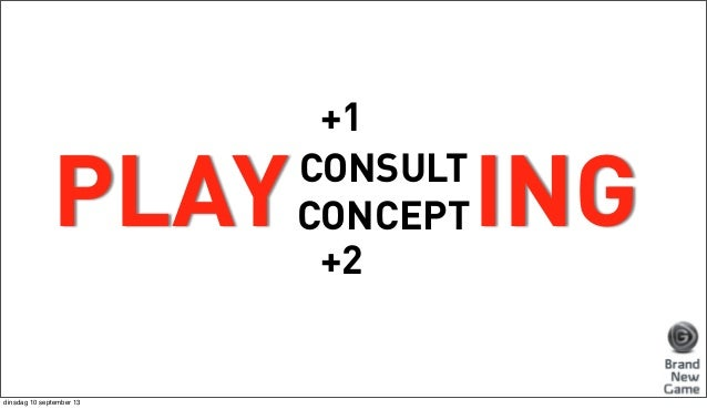 PLAY dinsdag 10 september 13  +1 CONSULT CONCEPT +2  ING