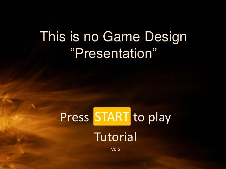"""This is no Game Design """"Presentation""""<br />Press              to play <br />Tutorial<br />V0.5<br />"""
