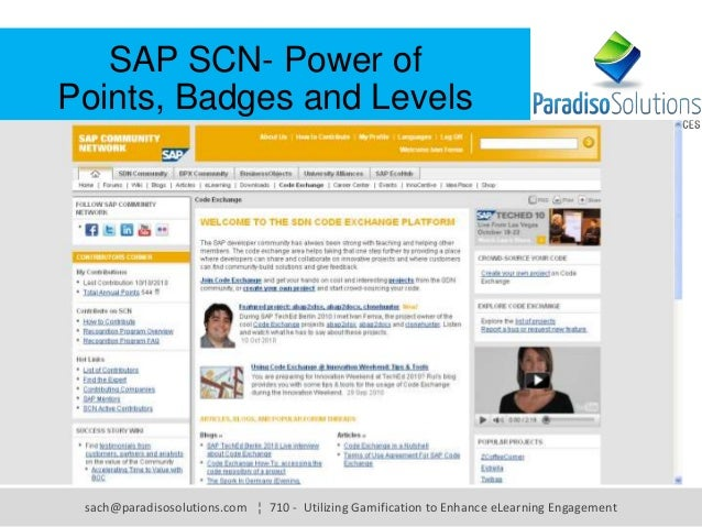 SAP SCN- Power of Points, Badges and Levels sach@paradisosolutions.com ¦ 710 - Utilizing Gamification to Enhance eLearning...