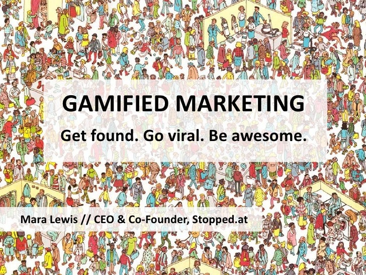 GAMIFIED MARKETING       Get found. Go viral. Be awesome.Mara Lewis // CEO & Co-Founder, Stopped.at