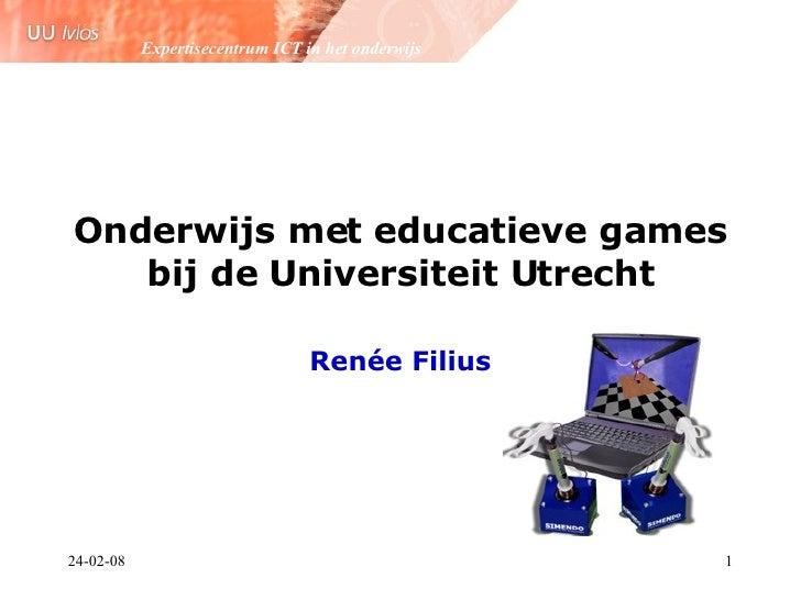 Onderwijs met educatieve games bij de Universiteit Utrecht Renée Filius