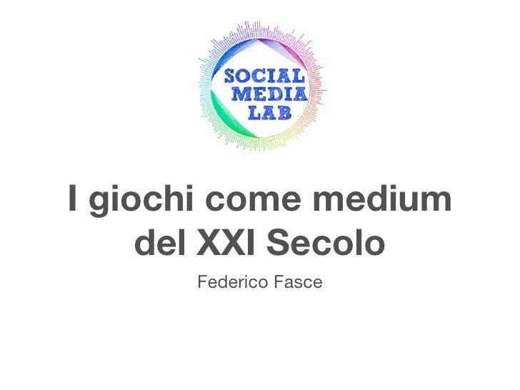 I giochi come medium      del XXI Secolo       Federico Fasce