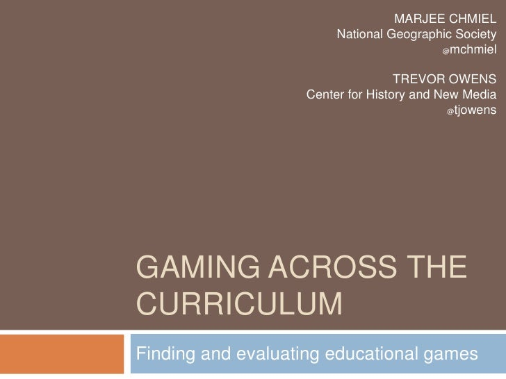 Gaming across the Curriculum<br />Finding and evaluating educational games<br />MARJEE CHMIEL<br />National Geographic Soc...
