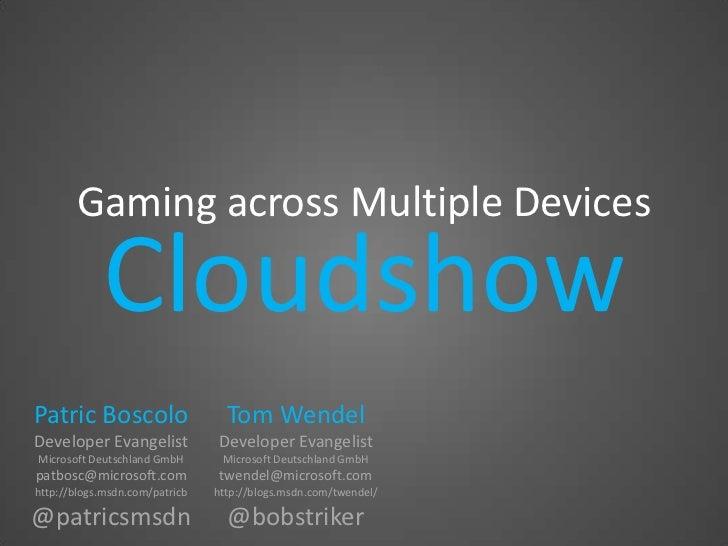 Gaming across Multiple Devices            CloudshowPatric Boscolo                    Tom WendelDeveloper Evangelist       ...