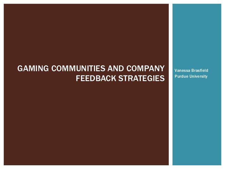 Vanessa Brasfield Purdue University GAMING COMMUNITIES AND COMPANY FEEDBACK STRATEGIES