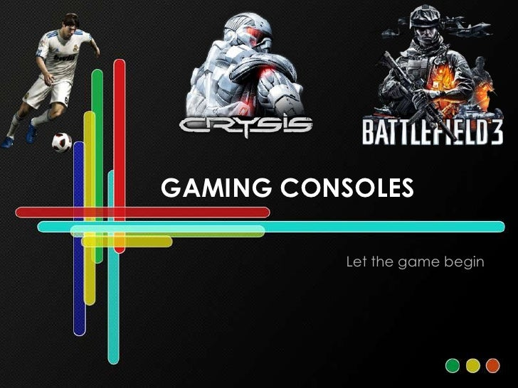 GAMING CONSOLES          Let the game begin