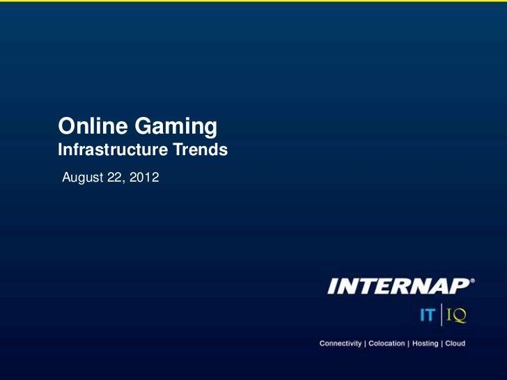 Online Gaming Infrastructure Trends 08.12.12