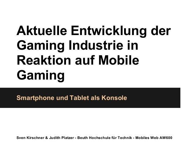 Aktuelle Entwicklung der Gaming Industrie in Reaktion auf Mobile Gaming Smartphone und Tablet als Konsole Sven Kirschner &...