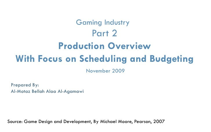 Gaming Industry                    Part 2            Production Overview   With Focus on Scheduling and Budgeting         ...